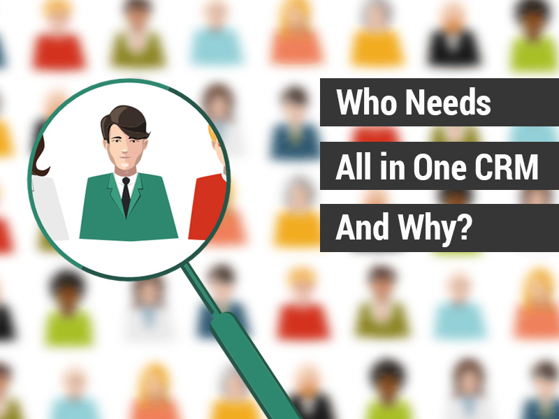 Who need an all in one CRM and why?